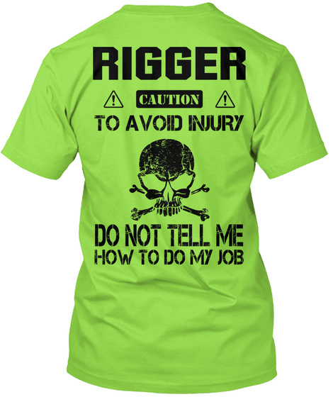 Rigger Caution To Avoid Injury Do Not Tell Me How To Do My Job Lime T-Shirt Back