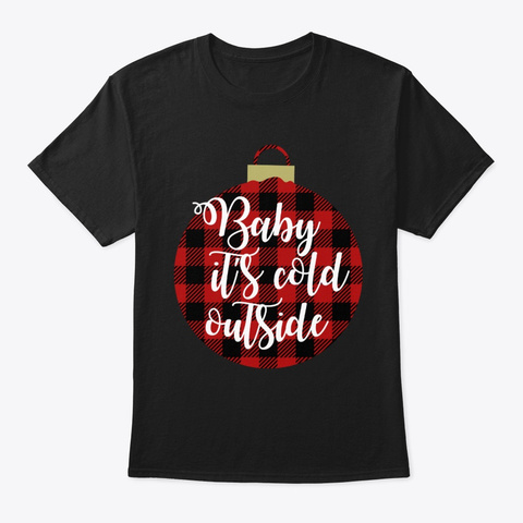 Baby It's Cold Outside Winter Christmas  Black T-Shirt Front