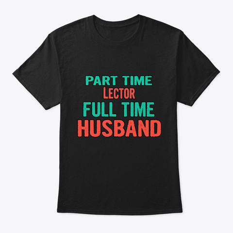 Lector Part Time Husband Full Time Black T-Shirt Front