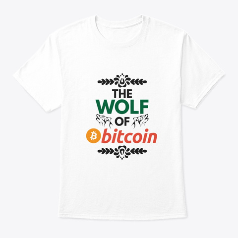 The Wolf Of Bitcoin     Bitcoin, Money White T-Shirt Front