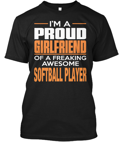I'm A Proud Girlfriend Of A Freaking Awesome Softball Player Black T-Shirt Front