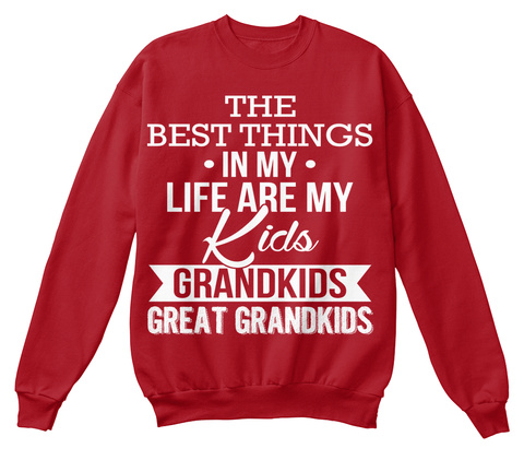 The Best Things In My Life Are My Kids Grandkids Great Grandkids  Deep Red  T-Shirt Front