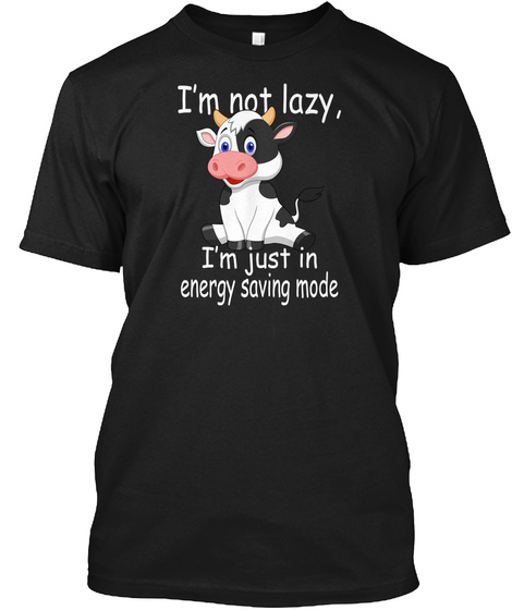 I'm Not Lazy, I'm Just In Energy Saving Mode Black T-Shirt Front