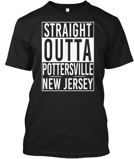 Straight Outta Pottersville Nj. Customizalble Black T-Shirt Front