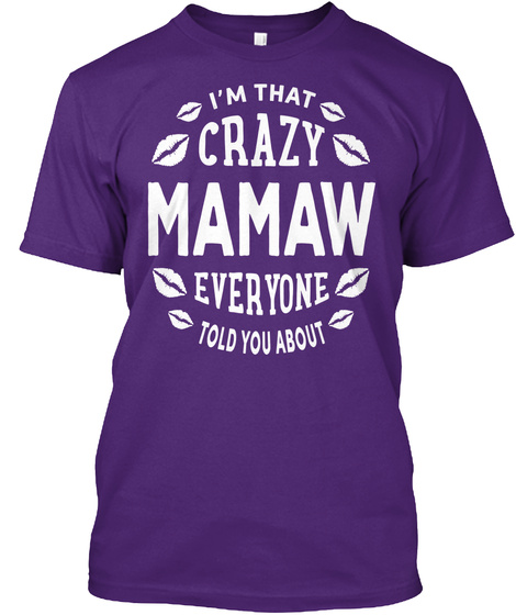 Im That Crazy Mamaw Everyone Told You About Purple T-Shirt Front