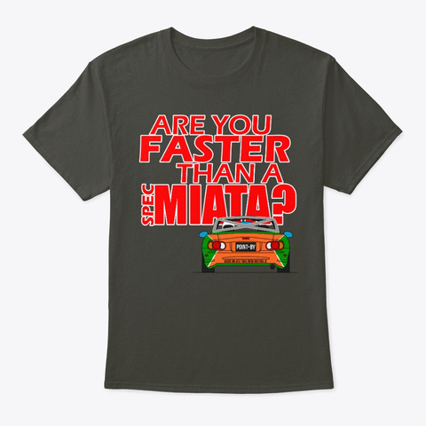 Are You Faster Than A Spec Miata? Smoke Gray T-Shirt Front