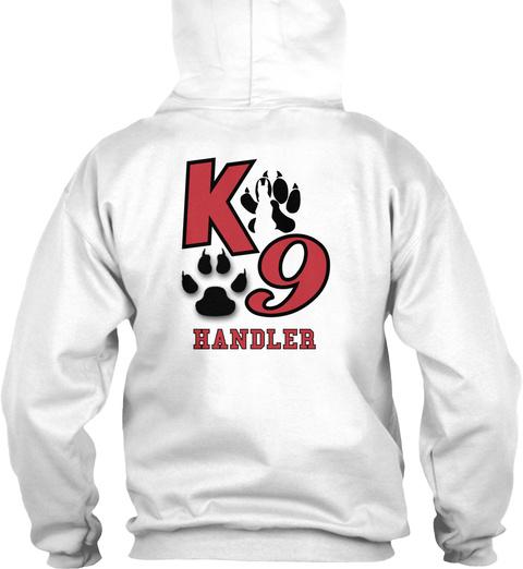 K 9 Handler K9 Handler White T-Shirt Back