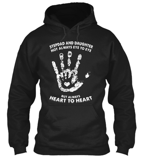Stepdad And Daughter Not Always Eye To Eye But Always Heart To Heart Black T-Shirt Front