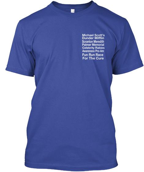 Michael Scott's Dunder Mifflin Scranton Meredith Palmer Memorial Celebrity Rabies Awareness Pro Am Fun Run Race For... Deep Royal T-Shirt Front