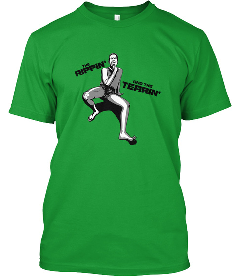The Rippin' And The Tearin' Kelly Green T-Shirt Front