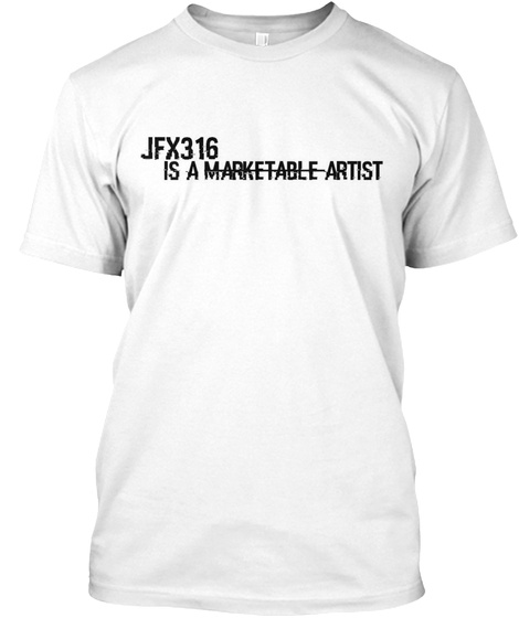Jfx316 Is A Marketable Artist White T-Shirt Front