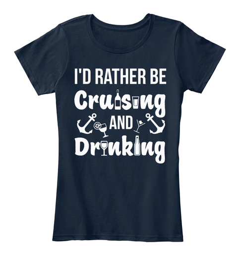 I'd Rather Be Cruising And Drinking New Navy T-Shirt Front