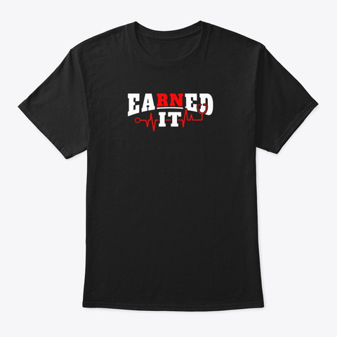 Earned It Rn Nurse Black T-Shirt Front