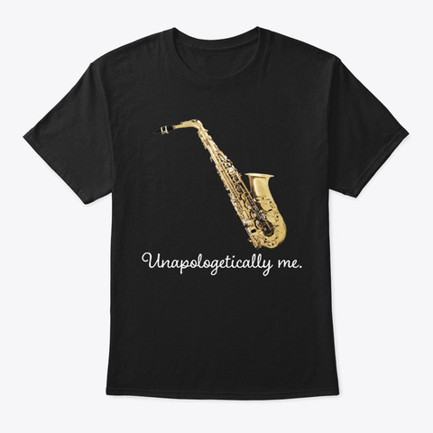 [$15] Unapologetically Me   Alto Sax Black T-Shirt Front