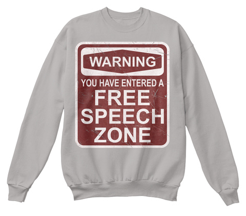 You Have Entered A Free Speech Zone Light Steel  T-Shirt Front