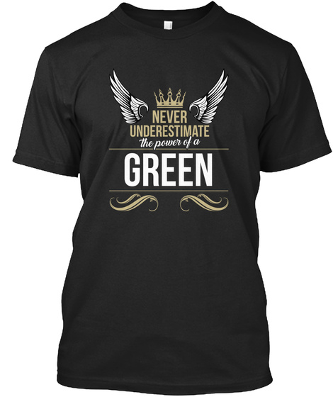 Never Underestimate The Power Of A Green Black T-Shirt Front