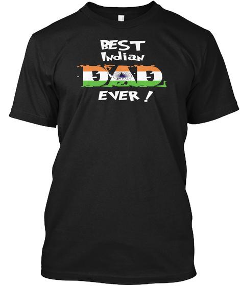 Best Indian Dad Ever! T Shirt Black T-Shirt Front