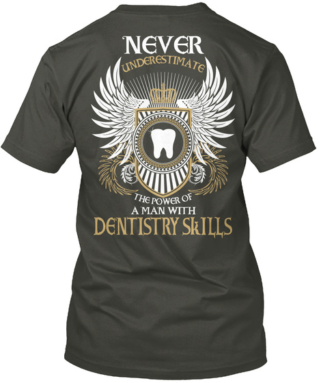 Never Underestimate The Power Of A Man With Dentistry Skills Smoke Gray T-Shirt Back