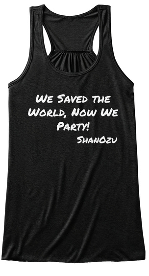 We Saved The World, Now We Party!Shanozu Black T-Shirt Front