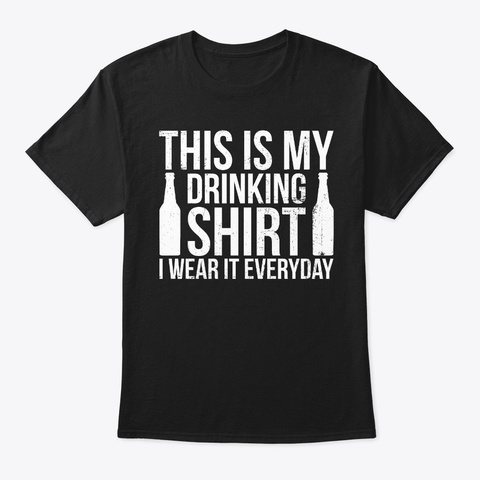 This Is My Drinking Shirt I Wear It  Black T-Shirt Front