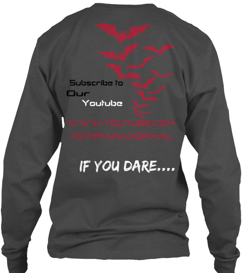 Subscribe To Our You Tube Www.Youtube.Com/Otnparanormal If You Dare Charcoal T-Shirt Back