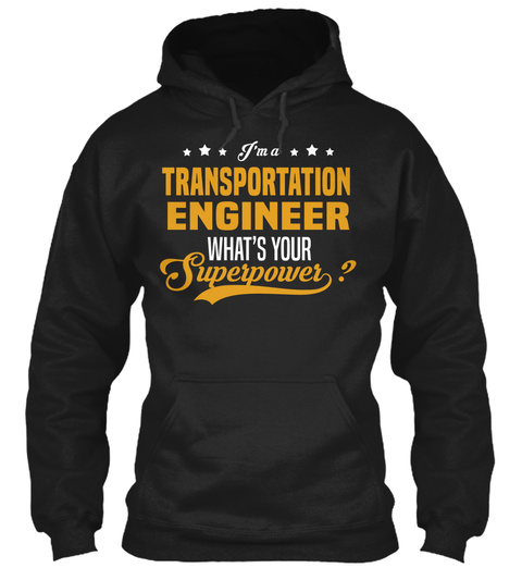 I'm A Transportation Engineer What's Your Superpower Black T-Shirt Front