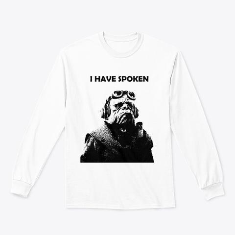 I Have Spoken White T-Shirt Front