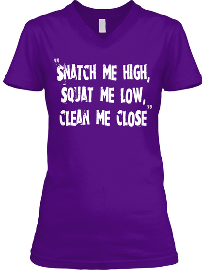 Snatch Me High, Squat Me Low, Clean Me Close Team Purple  T-Shirt Front