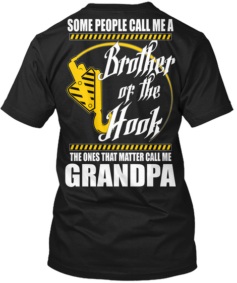 Some People Call Me A Brother Of The Hook The Ones That Matter Call Me Grandpa Black T-Shirt Back