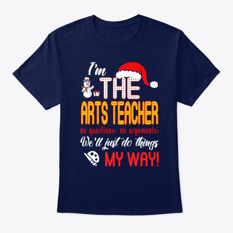 Arts Teacher Do Things My Way Navy T-Shirt Front