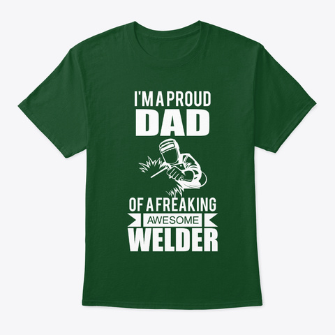 Proud Welder Dad Tshirt Deep Forest T-Shirt Front