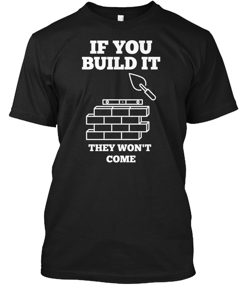 If You Build It They Won't Come Black T-Shirt Front