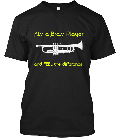 Kiss A Brass Player And Feel The Difference, Black T-Shirt Front