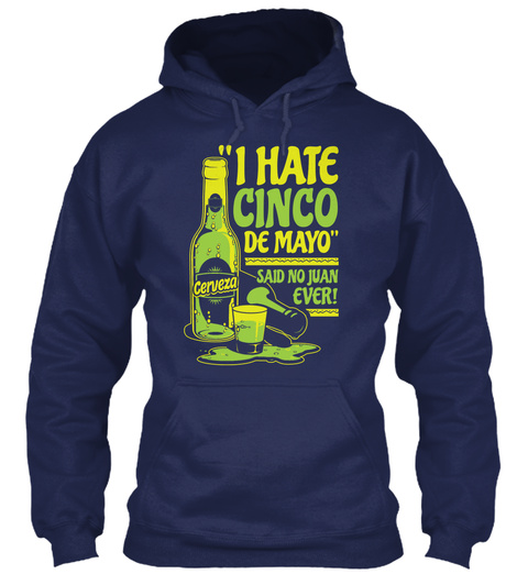I Hate Cinco De Mayo Said No Juan Ever Cerveza Navy Sweatshirt Front
