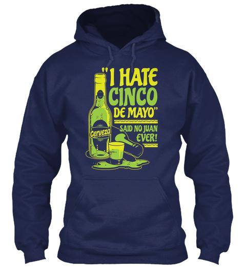 I Hate Cinco De Mayo Said No Juan Ever Cerveza Navy Sweatshirt Front