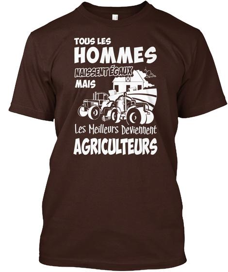 Tous Les Hommes Naissentegaux Mais Les Meilleurs Deviennent Agricultures  Dark Chocolate T-Shirt Front