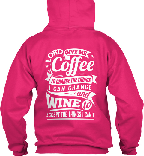 Lord Give Me Coffee To Change The Things I Can Change And Wine To Accept The Things I Can't Heliconia T-Shirt Back