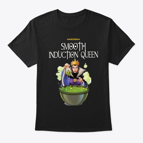Anesthesia Humor  Smooth Induction Queen Black T-Shirt Front