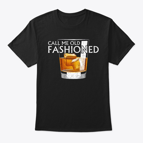 Call Me Old Fashioned Whiskey Humor Retr Black T-Shirt Front