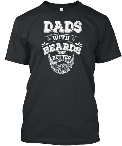 Mens Dads With A Beards Are Better Shirt Black T-Shirt Front