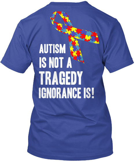 Autism Is Not A Tragedy Ignorance Is! Deep Royal T-Shirt Back