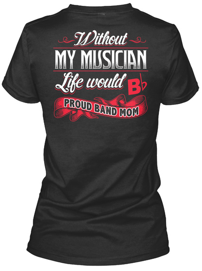 Without My Musician Life Would Bd Proud Band Mom Black Women's T-Shirt Back
