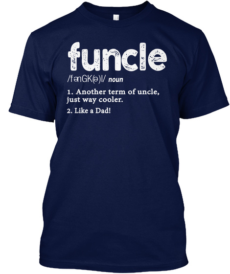 119f0844 Funcle Noun 1. Another Term Of Uncle, Just Way Cooler. 2. Like. Funcle  Definition Like A Dad T Shirt ...