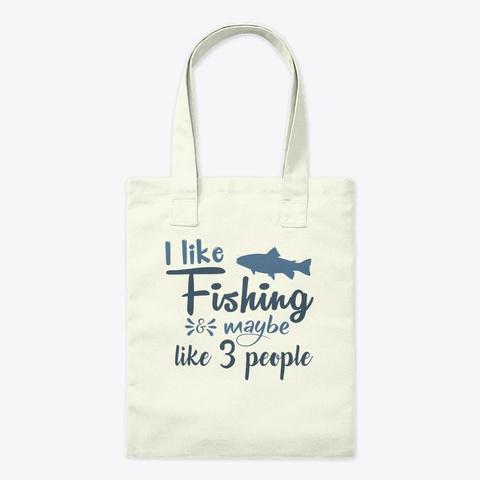 I Like Fishing Maybe Like Three People Natural Camiseta Front