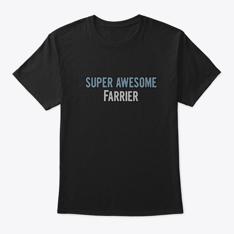Super Awesome Farrier Black T-Shirt Front