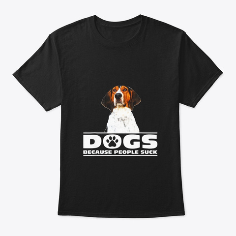 Dogs Because People Suck Treeing Walker Black T-Shirt Front