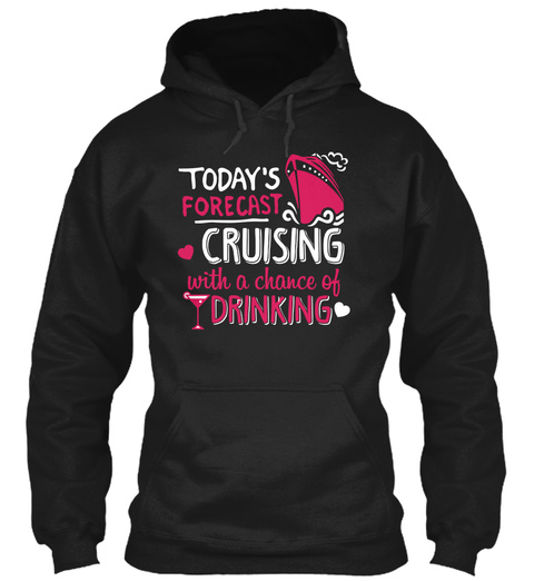 Today's Forecast Cruising With A Chance Of Drinking Black Sweatshirt Front