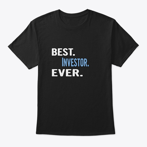 Best. Investor. Ever.   Cool Gift Idea Black T-Shirt Front