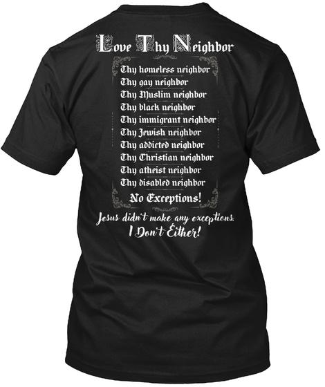 Love Chy Neighbor Chy Homeless Neighbor Chy Gay Neighbor  Chy Muslim Neighbor  Chy Black Neighbor  Chy  Immigrant... Black T-Shirt Back