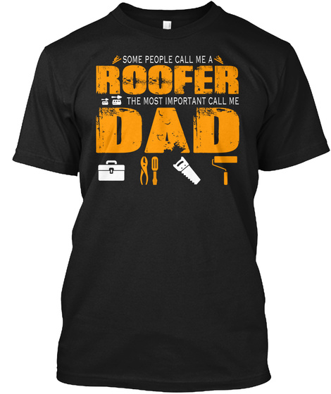 Some People Call Me A Roofer Dad Black T-Shirt Front